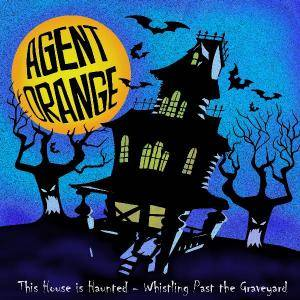 Cover - Agent Orange: This House Is Haunted/Whistling Past The Graveyard