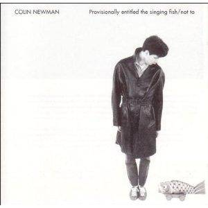 Colin Newman: Provisionally Entitled The Singing Fish / Not To - Cover