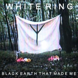 White Ring: Black Earth That Made Me - Cover