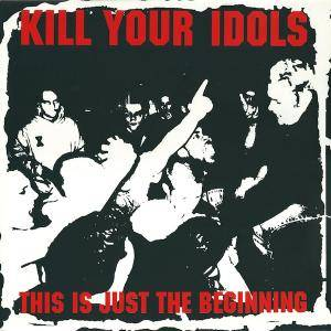 Kill Your Idols: This Is Just The Beginning - Cover