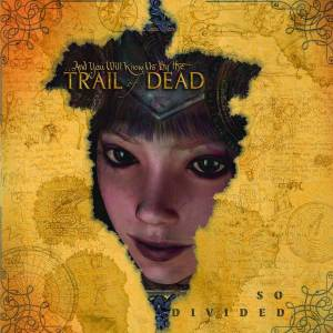 ...And You Will Know Us By The Trail Of Dead: So Divided