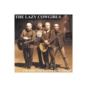 Cover - Lazy Cowgirls, The: I'm Goin' Out And Get Hurt Tonight