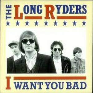 Cover - Long Ryders, The: I Want You Bad