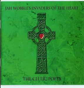 Cover - Jah Wobble's Invaders Of The Heart: Celtic Poets, The