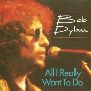 Bob Dylan: All I Really Want To Do - Cover