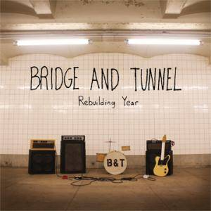 Bridge And Tunnel: Rebuilding Year - Cover