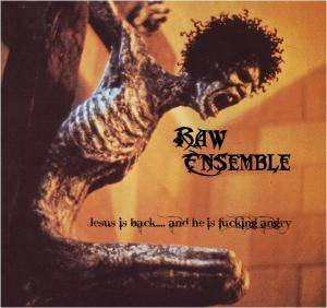 Raw Ensemble: Jesus Is Back... And He Is Fucking Angry (Demo-CD) - Bild 1