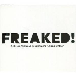 "Cover - 4th Avenue Jones: Freaked! A Gotee Tribute To Dc Talk's ""Jesus Freak"""