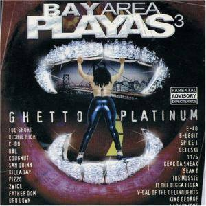 Bay Area Playas 3 - Ghetto Platinum - Cover