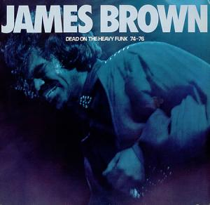 Cover - James Brown: Dead On The Heavy Funk 74-76