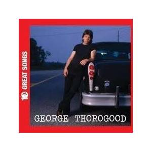 Cover - George Thorogood: 10 Great Songs