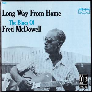 Cover - Fred McDowell: Long Way From Home - The Blues Of Fred McDowell