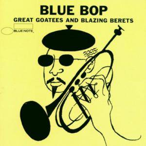 Blue Bop- Great Goatees And Blazing Berets - Cover