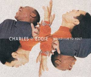 Charles & Eddie: Would I Lie To You? - Cover