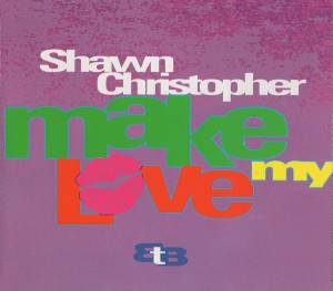 Cover - Shawn Christopher: Make My Love