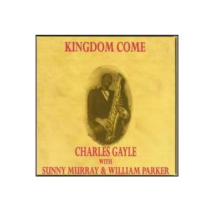 Charles Gayle: Kingdom Come - Cover