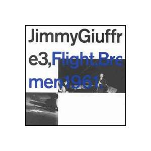 Cover - Jimmy Giuffre: Jimmy Giuffre 3 - Flight, Bremen 1961