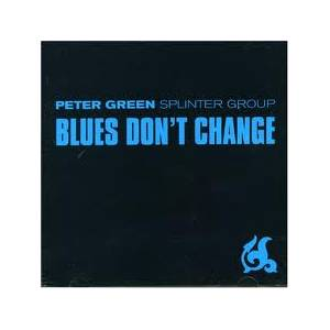 Cover - Peter Green Splinter Group: Blues Don't Change