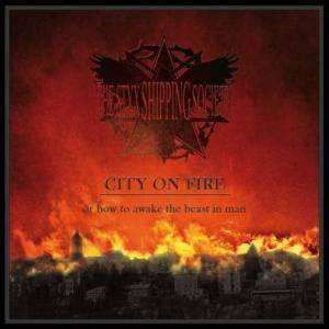 The Styx Shipping Society: City On Fire - Or How To Awake The Beast In Man - Cover