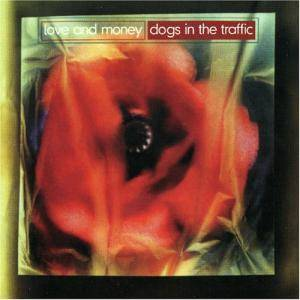 Cover - Love And Money: Dogs In The Traffic