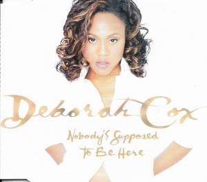 Cover - Deborah Cox: Nobody's Supposed To Be Here