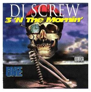 Cover - DJ Screw: 3 'N The Mornin' Part One