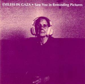 Cover - Eyeless In Gaza: Saw You In Reminding Pictures