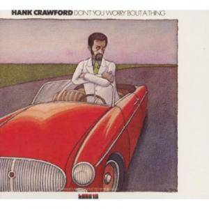 Cover - Hank Crawford: Don't You Worry 'Bout A Thing