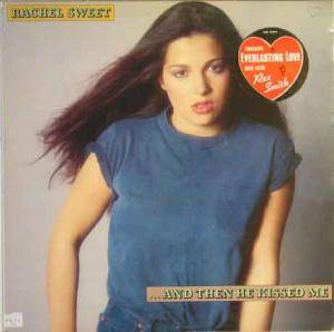 Cover - Rachel Sweet: ...And Then He Kissed Me
