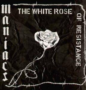 Cover - Maniacs: White Rose Of Resistance, The