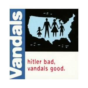 The Vandals: Hitler Bad, Vandals Good. - Cover
