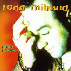 Todd Thibaud: Dead Flowers - Cover