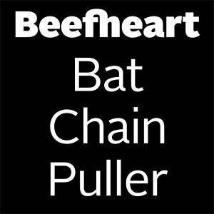 Cover - Captain Beefheart And His Magic Band: Bat Chain Puller