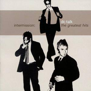 Cover - dc Talk: Intermission: The Greatest Hits