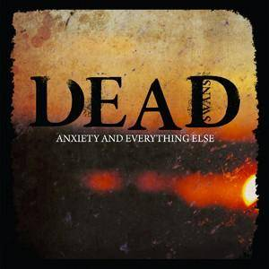 Dead Swans: Anxiety And Everything Else - Cover