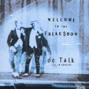 Cover - dc Talk: Welcome To The Freakshow