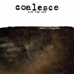 Coalesce: Give Them Rope - Cover