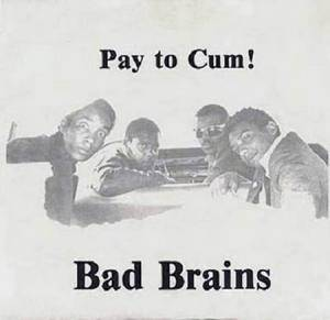 Cover - Bad Brains: Pay To Cum!