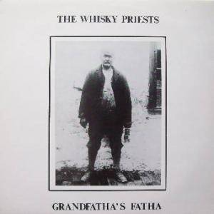 Cover - Whisky Priests, The: Grandfatha's Fatha