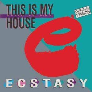 Ecstasy: This Is My House - Cover