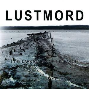Lustmord: Dark Places Of Earth, The - Cover