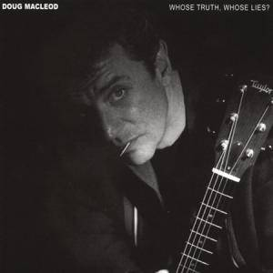Cover - Doug MacLeod: Whose Truth, Whose Lies?