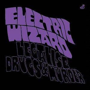 Electric Wizard: Legalise Drugs & Murder - Cover