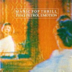 That Petrol Emotion: Manic Pop Thrill (CD) - Bild 1