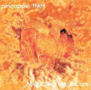 Cover - Pineapple Thief, The: Abducting The Unicorn