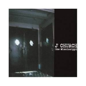 Cover - J Church: One Mississippi