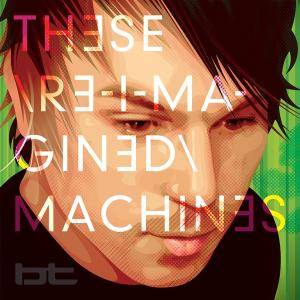 BT: These Re-Imagined Machines - Cover