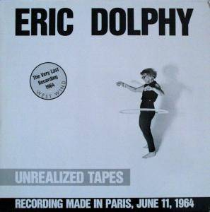 Cover - Eric Dolphy: Unrealized Tapes - The Very Last Recording 1964