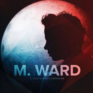 Cover - M. Ward: Wasteland Companion, A