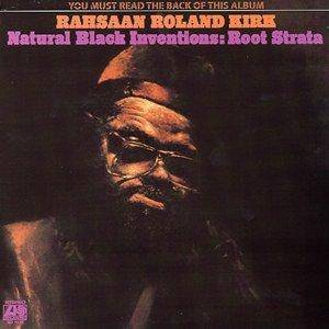 Cover - Rahsaan Roland Kirk: Natural Black Inventions: Root Strata